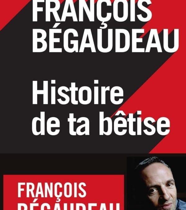 « Histoire de ta bêtise » de François Bégaudeau